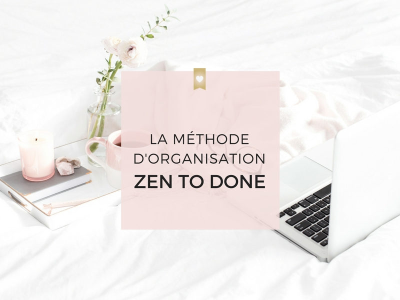 La méthode d'organisation Zen to Done