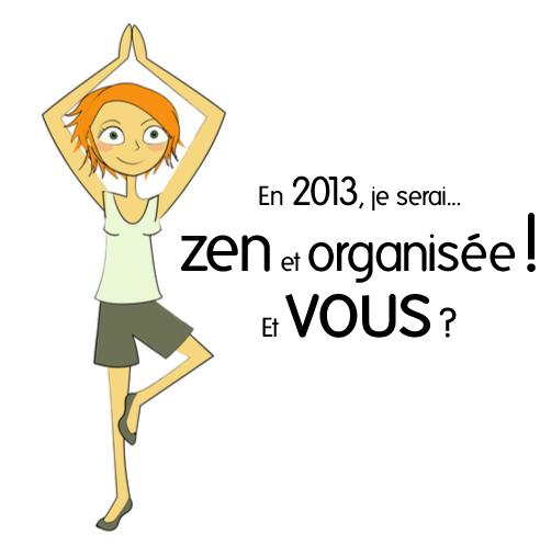 En 2013, je serai zen et organisée... Et vous ?