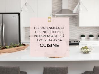 Les ustensiles et les ingrédients indispensables à avoir dans sa cuisine