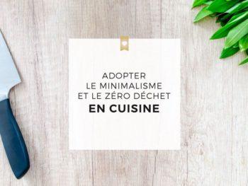 Pourquoi et comment adopter le minimalisme et le zéro déchet en cuisine