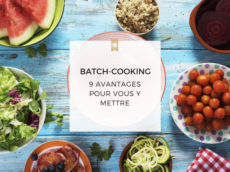 Batch-cooking : 9 avantages pour vous y mettre