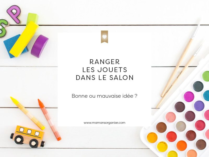 Ranger les jouets dans le salon : bonne ou mauvaise idée ?