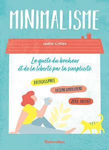 Minimalisme, la quête du bonheur et de la liberté par la simplicité, écrit par Judith Crillen