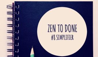 ZTD Habitude #8 – Simplifier (suite)