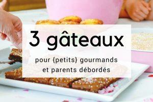 3 gâteaux pour petits gourmands et parents débordés