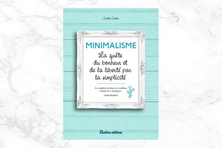 Minimalisme, la quête du bonheur et de la liberté par la simplicité, à paraître aux Editions Rustica le 17 février 2017